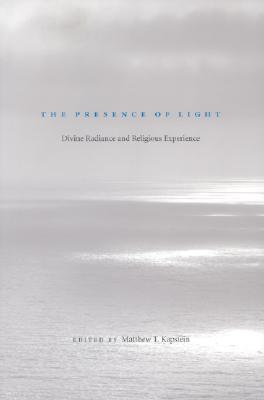 The Presence of Light: Divine Radiance and Religious Experience
