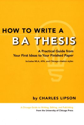Image for How to Write a BA Thesis: A Practical Guide from Your First Ideas to Your Finished Paper (Chicago Guides to Writing, Editing, and Publishing)