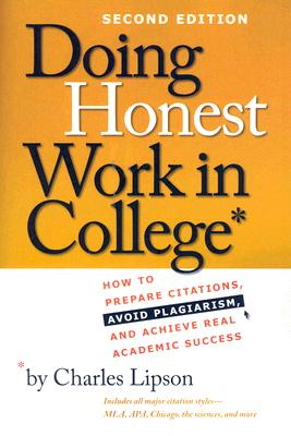 Image for Doing Honest Work in College: How to Prepare Citations, Avoid Plagiarism, and Achieve Real Academic Success, Second Edition (Chicago Guides to Academic Life)