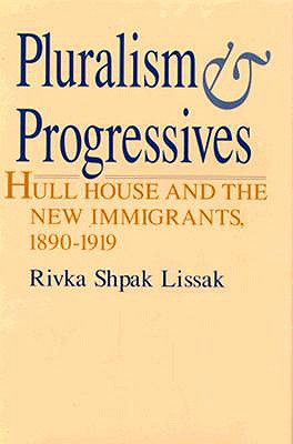 Image for Pluralism and Progressives: Hull House and the New Immigrants, 1890-1919