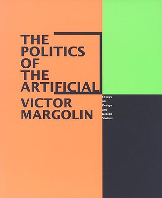 Image for Politics of the Artificial: Essays on Design and Design Studies