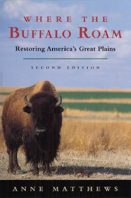 Image for Where the Buffalo Roam: Restoring America's Great Plains