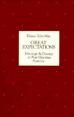 Image for Great Expectations: Marriage and Divorce in Post-Victorian America