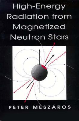 High-Energy Radiation from Magnetized Neutron Stars (Theoretical Astrophysics), Meszaros, Peter
