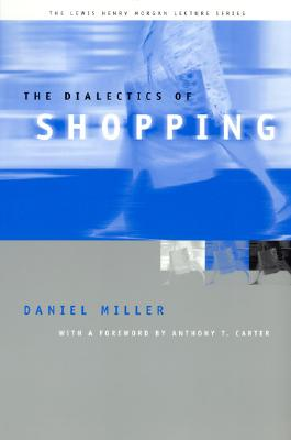 Image for The Dialectics of Shopping (Lewis Henry Morgan Lecture Series)