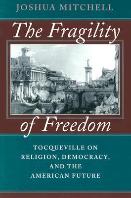 Image for The Fragility of Freedom: Tocqueville on Religion, Democracy, and the American Future