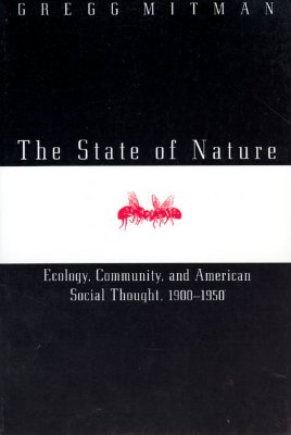 The State of Nature: Ecology, Community, and American Social Thought, 1900-1950 (Science and Its Conceptual Foundations series), Mitman, Gregg