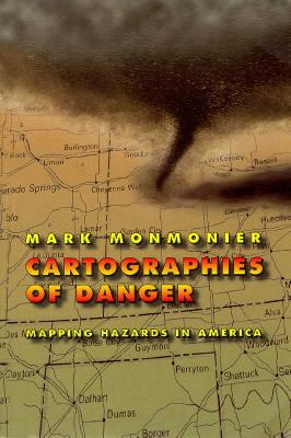 Cartographies of Danger: Mapping Hazards in America, Monmonier, Mark
