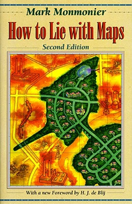How to Lie with Maps (2nd Edition), Mark Monmonier; H. J. de Blij