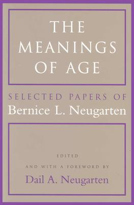 The Meanings of Age: Selected Papers, Neugarten, Bernice L.