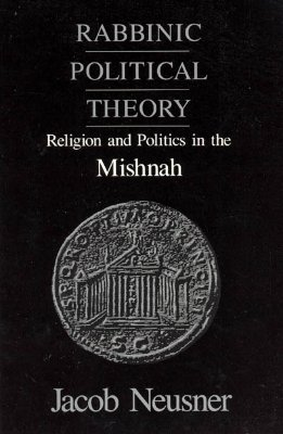 Image for Rabbinic Political Theory: Religion and Politics in the Mishnah (Chicago Studies in the History of Judaism)