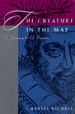 The Creature in the Map: A Journey to El Dorado, Nicholl, Charles