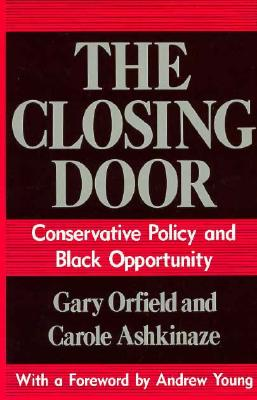 The Closing Door: Conservative Policy and Black Opportunity, Orfield, Gary;Ashkinaze, Carole