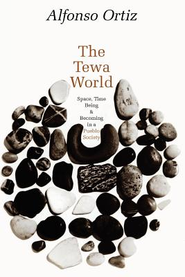 The Tewa World: Space, Time  Being  and Becoming in a Pueblo Society, Ortiz, Alfonso