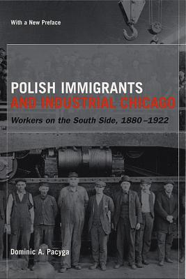 Image for Polish Immigrants and Industrial Chicago: Workers on the South Side, 1880-1922. With a new Preface by the Author.