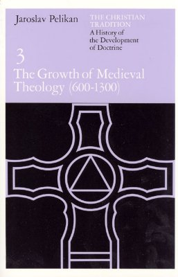 The Christian Tradition: A History of the Development of Doctrine, Volume 3: The Growth of Medieval Theology (600-1300), JAROSLAV PELIKAN