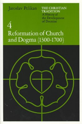 The Christian Tradition: A History of the Development of Doctrine, Volume 4: Reformation of Church and Dogma (1300-1700), JAROSLAV PELIKAN