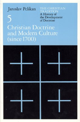 Image for The Christian Tradition: A History of the Development of Doctrine, Volume 5: Christian Doctrine and Modern Culture (since 1700)