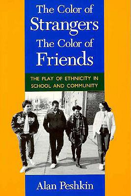 Image for The Color of Strangers, the Color of Friends: The Play of Ethnicity in School and Community