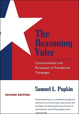 The Reasoning Voter: Communication and Persuasion in Presidential Campaigns, Popkin, Samuel L.