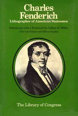 Image for Charles Fenderich: Lithographer of American Statesmen (Chicago Visual Library)