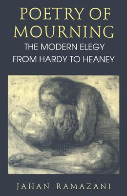 Image for Poetry of Mourning: The Modern Elegy from Hardy to Heaney