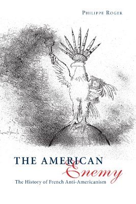The American Enemy: The History of French Anti-Americanism, Roger, Philippe; Bowman, Sharon [Translator]