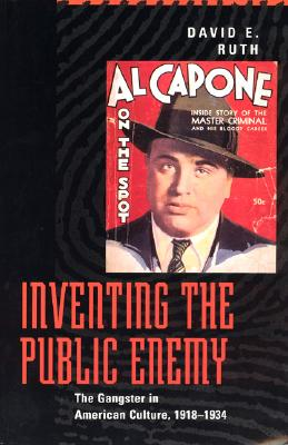 Image for Inventing the Public Enemy: The Gangster in American Culture, 1918-1934