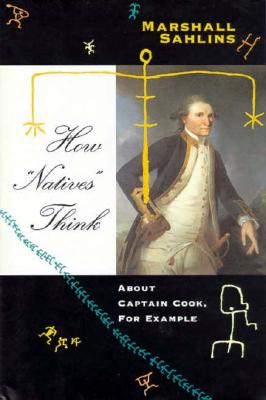 """How """"Natives"""" Think: About Captain Cook, For Example, Sahlins, Marshall"""