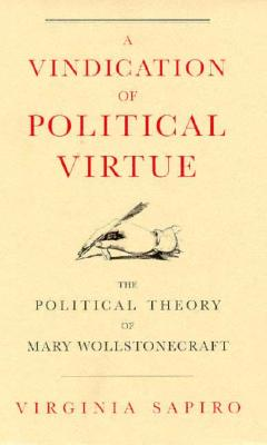 Image for A Vindication of Political Virtue: The Political Theory of Mary Wollstonecraft