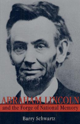 Abraham Lincoln and the Forge of National Memory, Schwartz, Barry