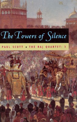 The Raj Quartet, Volume 3: The Towers of Silence (Phoenix Fiction), Scott, Paul