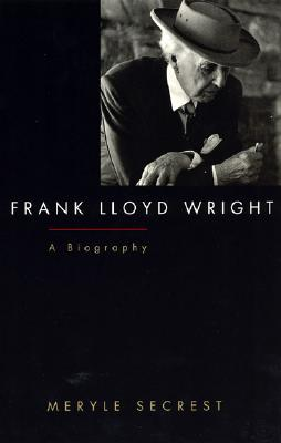 Frank Lloyd Wright: A Biography, Meryle Secrest