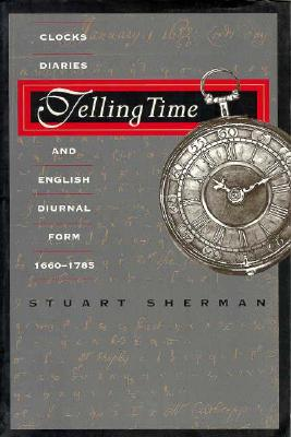 Telling Time: Clocks, Diaries, and English Diurnal Form, 1660-1785, Sherman, Stuart