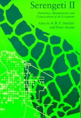 Serengeti II: Dynamics, Management, and Conservation of an Ecosystem, Sinclair, A. R. E. & Arcese, Peter, (eds.)