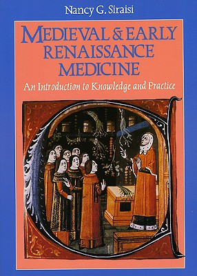 Medieval and Early Renaissance Medicine: An Introduction to Knowledge and Practice, SIRAISI, Nancy G.