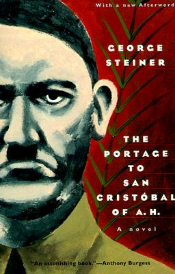 The Portage to San Cristobal of A. H.: A Novel (Phoenix Fiction), George Steiner