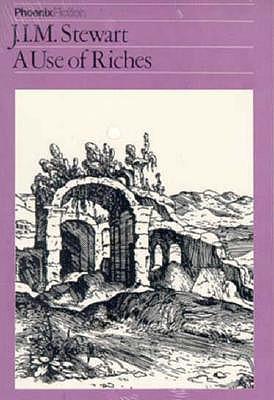 The Use of Riches (Phoenix Fiction), Stewart, J. I. M. M.