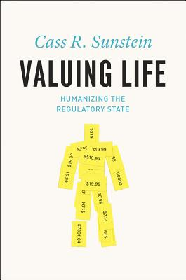 Image for Valuing Life: Humanizing the Regulatory State