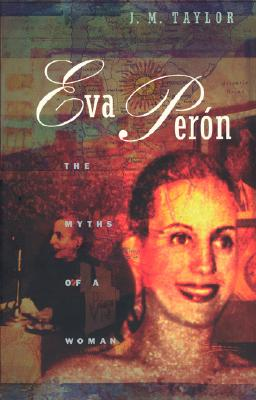Eva Peron : The Myths of a Woman, Taylor, J. M.