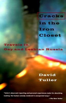 Cracks in the Iron Closet: Travels in Gay and Lesbian Russia, Tuller, David