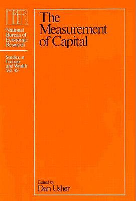 Image for The Measurement of Capital (National Bureau of Economic Research Studies in Income and Wealth)