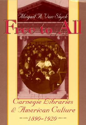 Image for Free to All: Carnegie Libraries & American Culture, 1890-1920