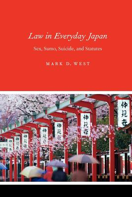 Law in Everyday Japan: Sex, Sumo, Suicide, and Statutes, West, Mark D.