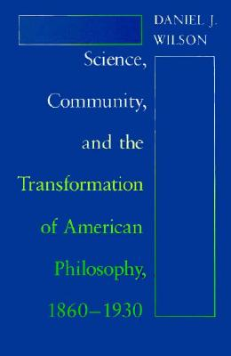Image for Science, Community, and the Transformation of American Philosophy, 1860-1930