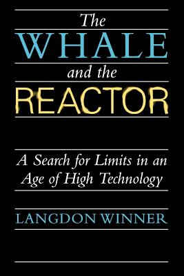 The Whale and the Reactor: A Search for Limits in an Age of High Technology, Winner, Langdon