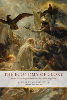 Image for The Economy of Glory: From Ancien Régime France to the Fall of Napoleon