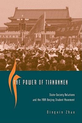 Image for The Power of Tiananmen: State-Society Relations and the 1989 Beijing Student Movement