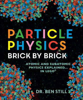Image for Particle Physics Brick by Brick: Atomic and Subatomic Physics Explained... in LEGO