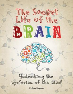 Image for The Secret Life of the Brain: Unlocking the Mysteries of the Mind